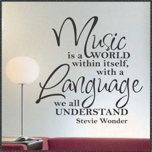 Music is a world within itself with a language we all understand. - Stevie Wonder