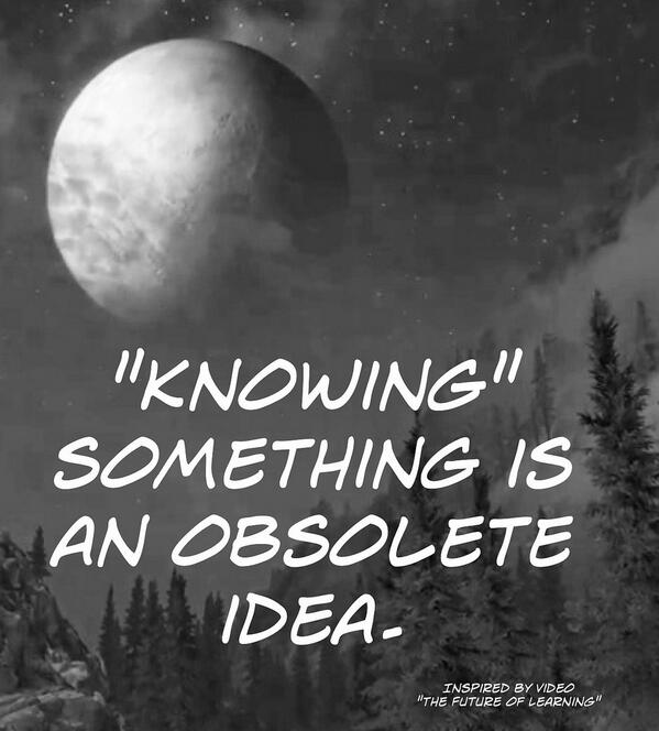 Ideas quote Knowing something is an obsolete idea