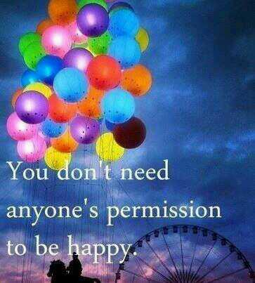 Permission quote You don't need anyone's permission to be happy.