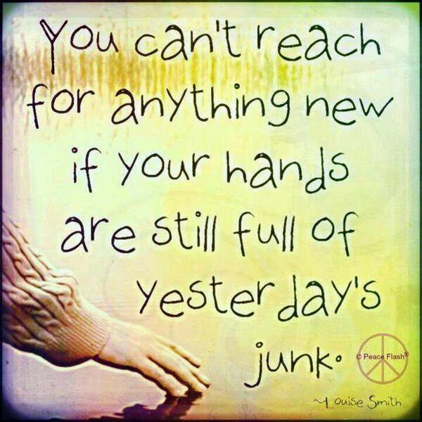 Hand quote You can't reach for anything new if your hands are still full of yesterday's jun