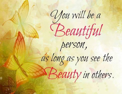 You will be beautiful person, as long as you see the beauty in others. - Bryant H. McGill