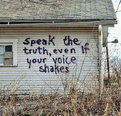 Speak the truth quote Speak the Truth, even if your voice shakes.