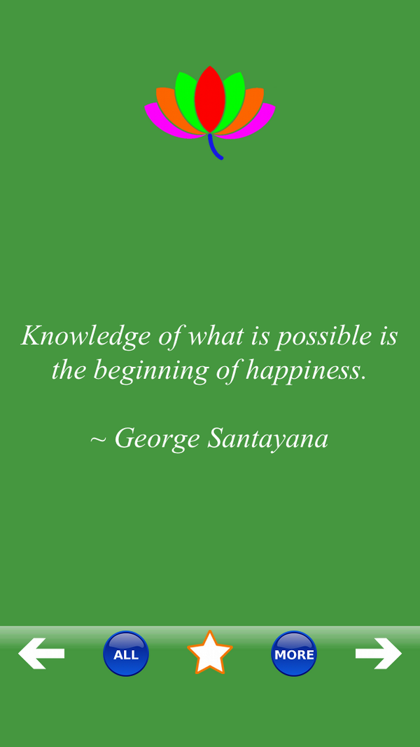 George Santayana quote Knowledge of what is possible is the beginning of happiness.