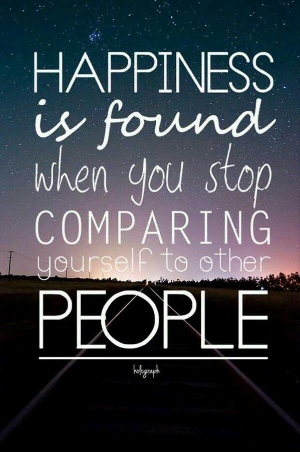 Compare quote Happiness is found when you stop comparing yourself to other people