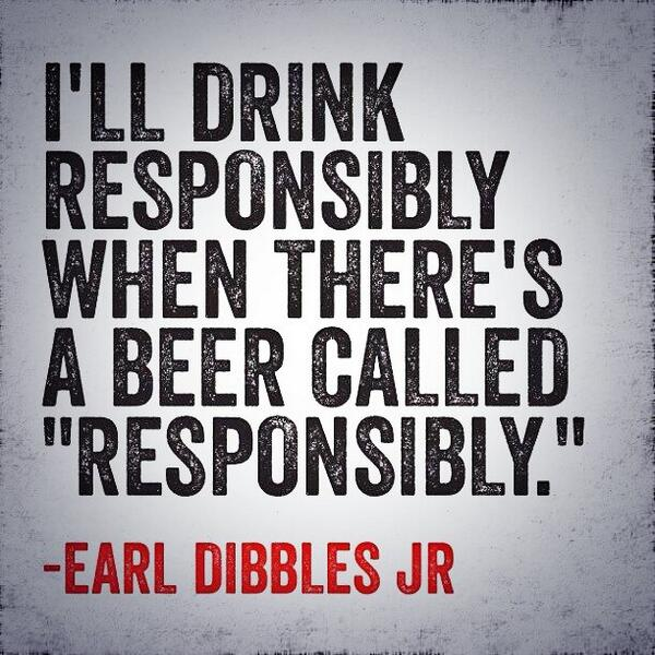 I'll drink responsibly when there's a beer ca image