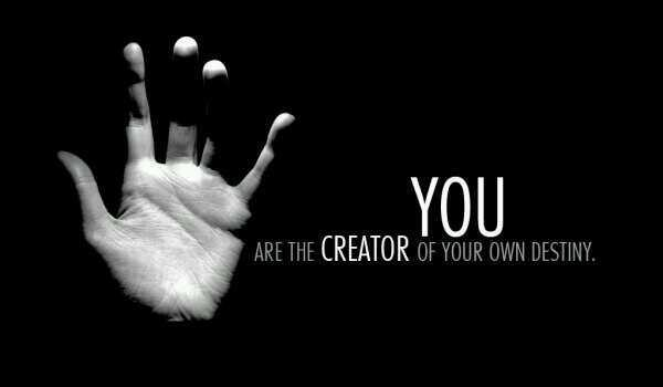 Creator quote You are the creator of your own destiny
