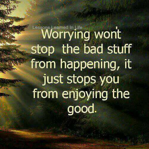 Stop worrying quote Worrying wont stop the bad stuff from happening, it just stops you from enjoying