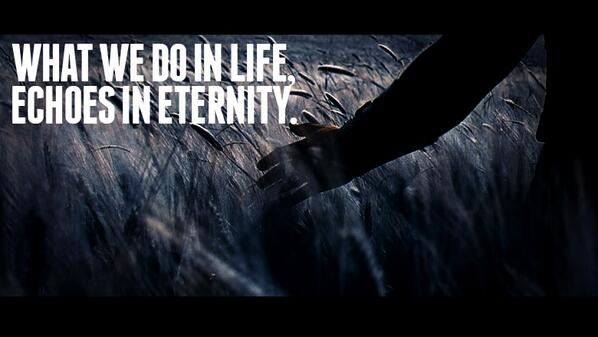 Eternity quote What we do in life, echoes in eternity