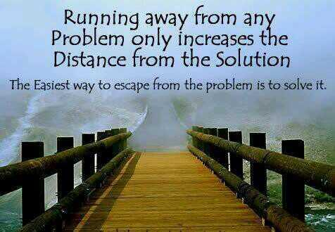 Escape quote Running away from any problem only increase the distance from the solution. The