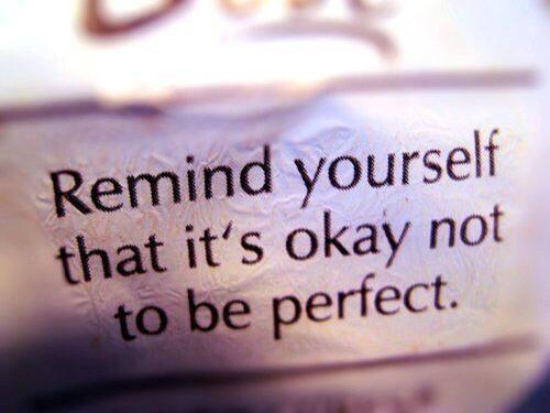 Not okay quote Remind yourself that it's okay not to be perfect