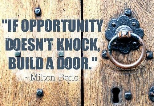 Knocked down quote If opportunity doesnt knock, build a door