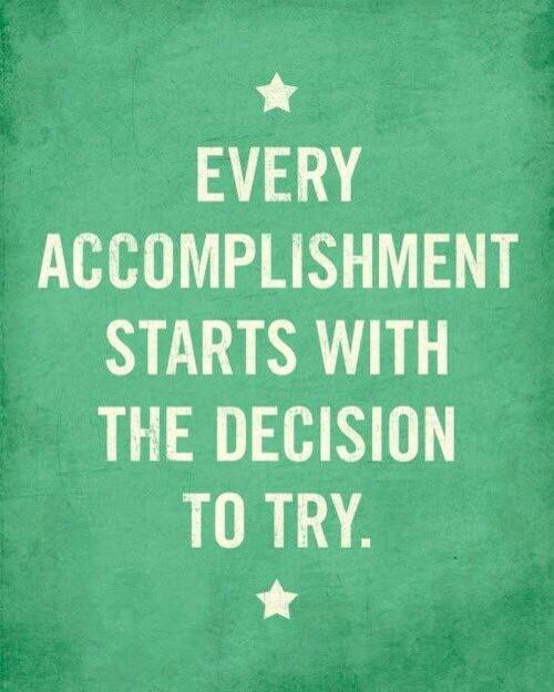 Every accomplishment starts with the decision to try. - Proverbs