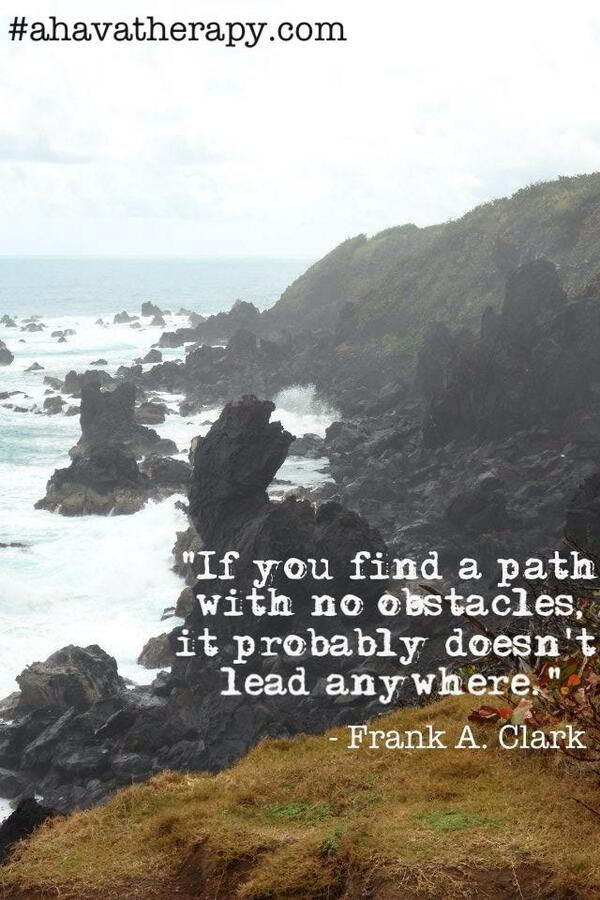 Obstacles quote If you find a path with no obstacles, It probably doesn't lead anywhere