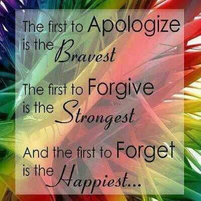 Forgive and forget quote The first to apologize is the bravest. The first to forgive is the strongest. An