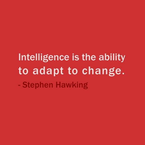 Ability to change quote Intelligence is the ability to adapt to change
