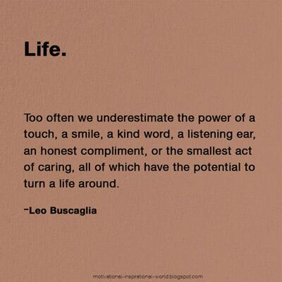 Leo Buscaglia quote Too often we underestimate the power of a touch, a smile, a kind word, a listeni