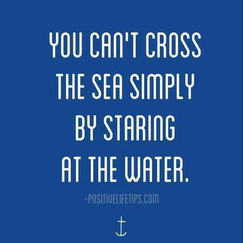 Stare quote You cant cross the sea simply by staring at the water