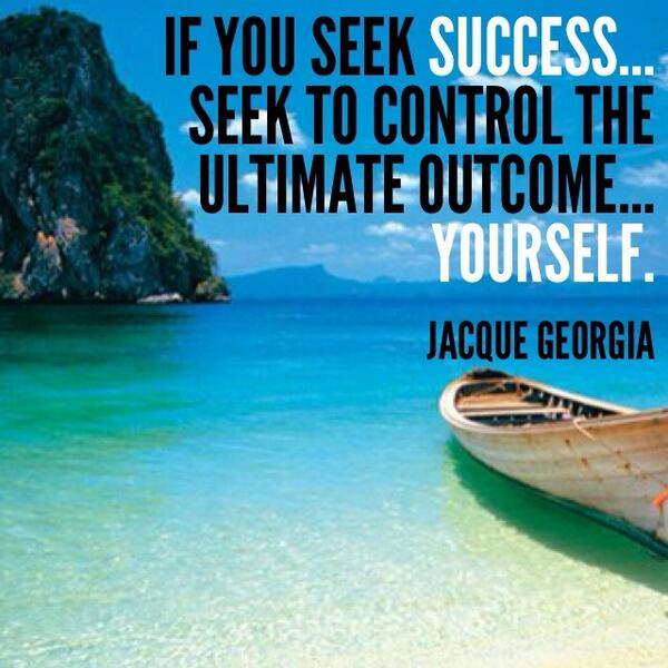 Outcome quote If you seek success... Seek to control the ultimate outcome... Yourself.