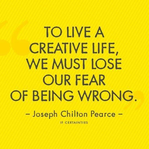 Creative life quote To live a creative life we must lose our fear of being wrong.