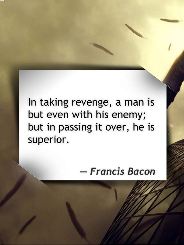 Pass quote In taking revenge, a man is but even with his enemy; but in passing it over, he