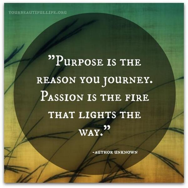 Fire quote Purpose is the reason you journey. Passion is the fire that lights the way.