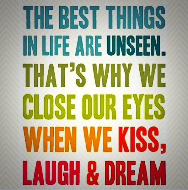 Kiss quote The best things in life are left unseen. Thats why we close our eyes when we kis