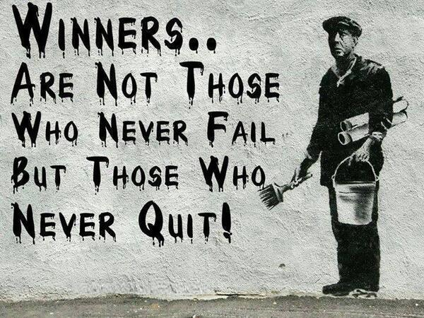 Winners quote Winners... are not those who never fail, but those who never quit