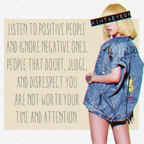 Attention span quote Listen to positive people and ignore negative ones. People that doubt, judge, an
