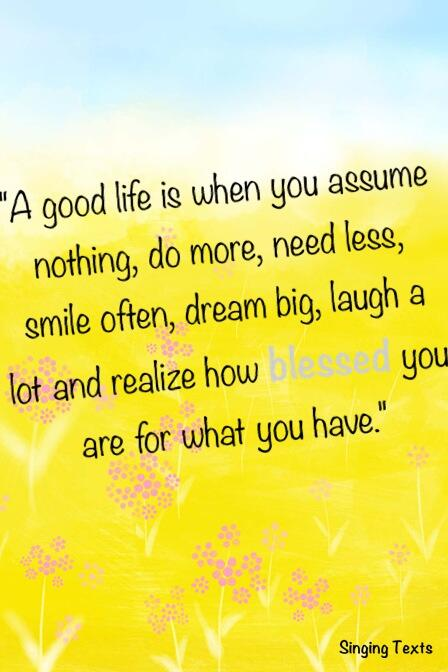 A Good Life Is When You Assume Nothing Do Mo Image