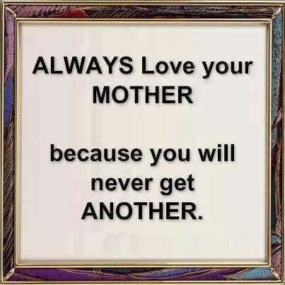 Mother country quote  Always love your mother, because you will never get another.
