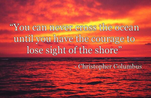 Ocean quote You can never cross the ocean until you have the courage to lose sight of the sh