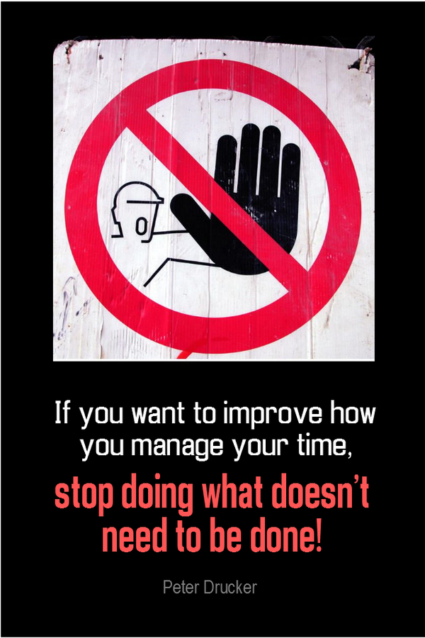 Manage quote If you want to improve how you manage your time, stop doing what doesn't need to