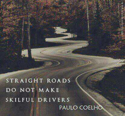 Straight lines quote Straight roads do not make skillful drivers