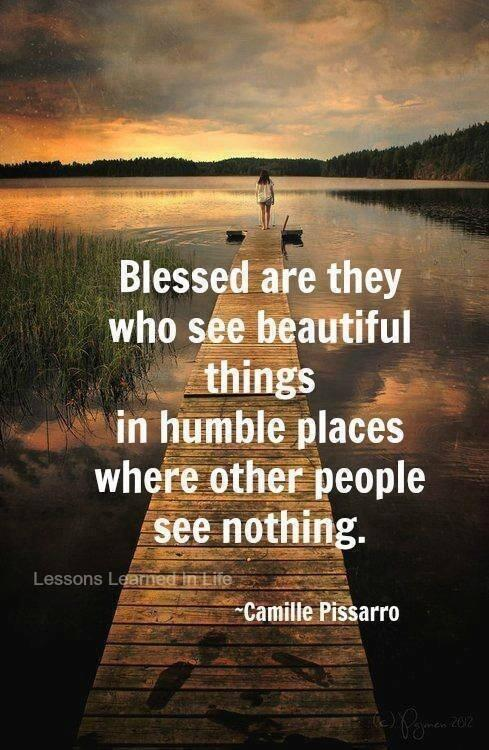 Place quote Blessed are they who see beautiful things in humble places, where other people s