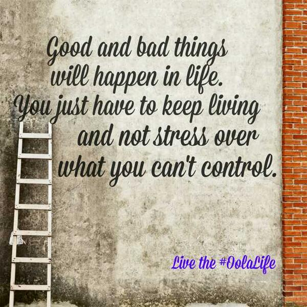 Life stress quote Good and bad things will happen in life. You just have to keep living and stress