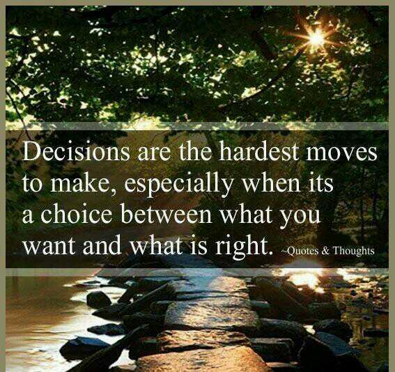 Decision making quote Decision are hardest moves to make, especially when its a choice between what yo