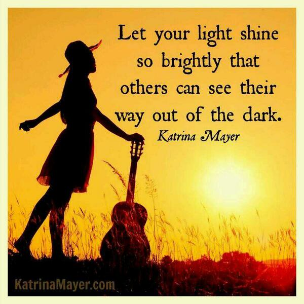 Brightness quote Let your light shine so brightly that others can see their way out of the dark.