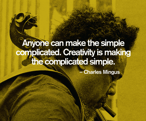 Complicated quote Anyone can make the simple complicated. Creativity is making the complicated sim