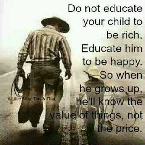 Price quote Don't educate your child to be rich. Educate him to be happy. So when he grows u