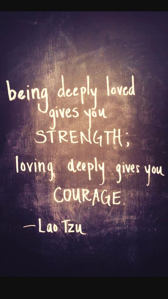 Deeply quote Being deeply loved gives you strength, loving deeply gives you courage