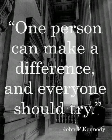 Making changes quote One person can make a difference, and everyone should try.