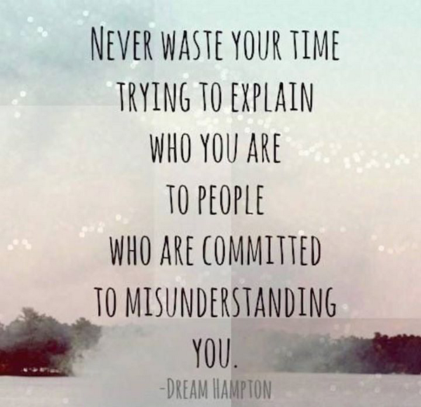 Explaining quote Never waste your time trying to explain who you are to people who are committed