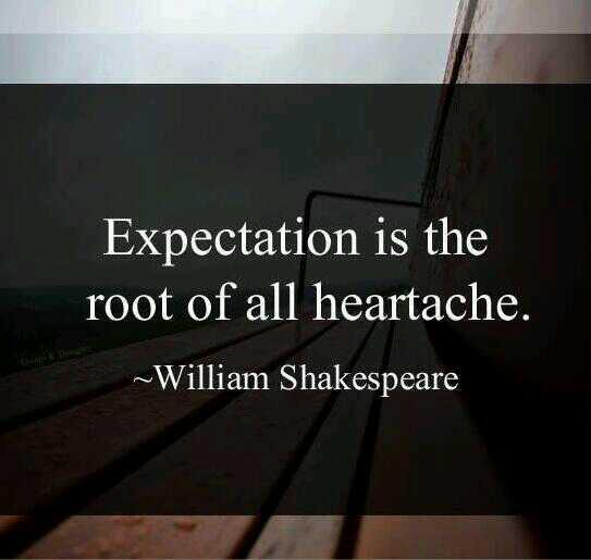 Root quote Expectation is the too of all heartache.