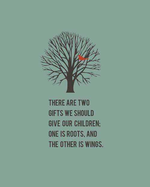 Root quote There are two gifts we should give our children, one is roots and the other is w