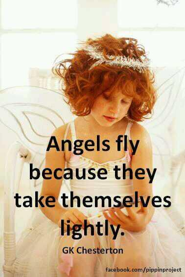 Angeles fly because they take themselves lightly. - G. K. Chesterton