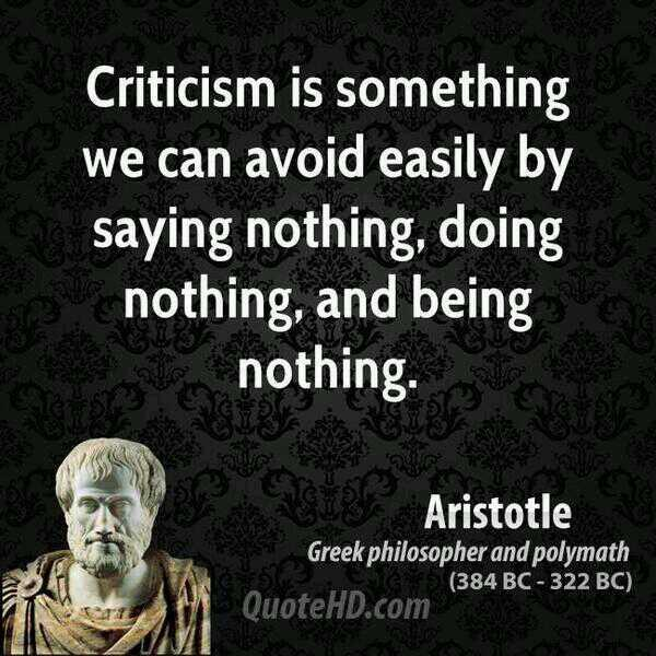 Easily quote Criticism is something we can avoid easily, by saying nothing, and being nothing