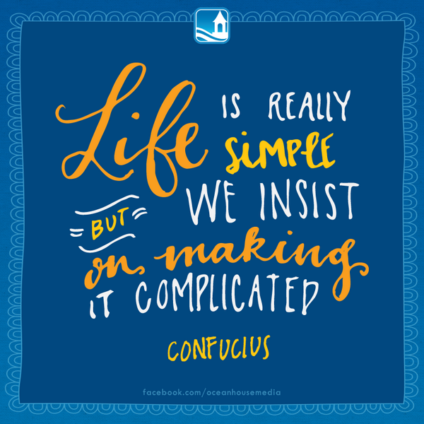 Life is really simple but we insist on making it complicated - Confucius
