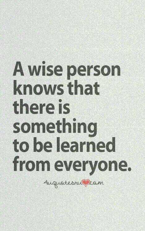- A wise person knows that there is something to be ...