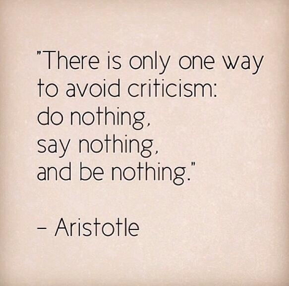Criticism quote There is only one way to avoid criticism: Do nothing, Say nothing and be nothing