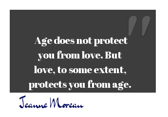 Protect quote Age does not protect you from love. But love, to some extent, protects you from